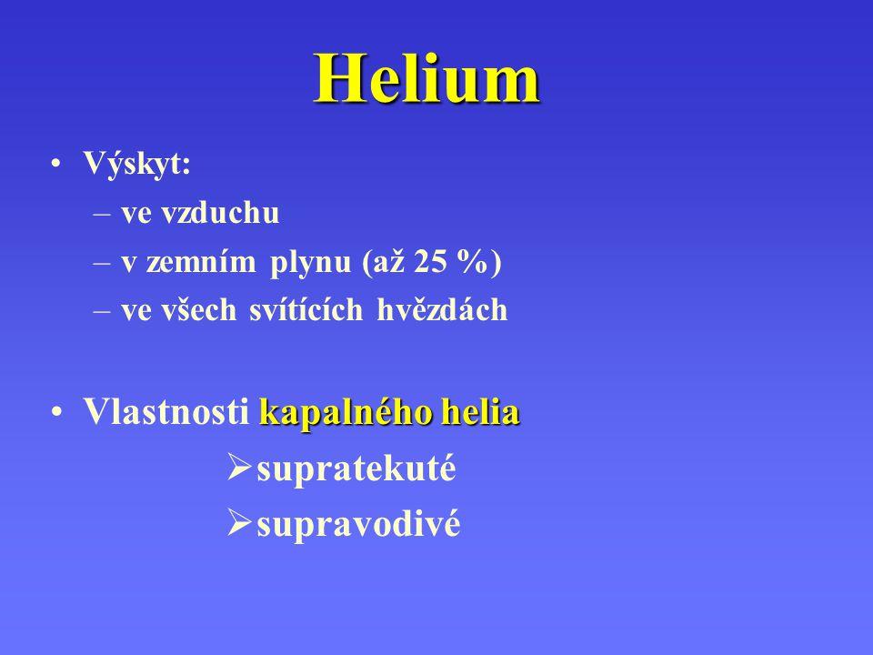 Helium Výskyt: –ve vzduchu –v zemním plynu (až 25 %) –ve všech svítících hvězdách kapalného heliaVlastnosti kapalného helia  supratekuté  supravodiv