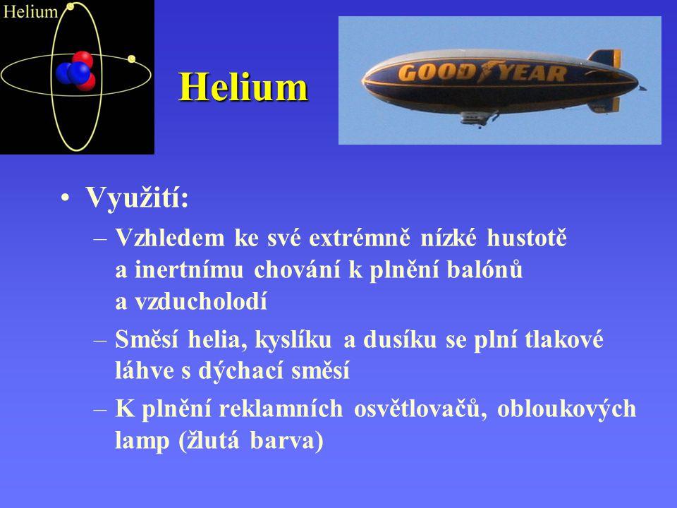 Helium Využití: –Vzhledem ke své extrémně nízké hustotě a inertnímu chování k plnění balónů a vzducholodí –Směsí helia, kyslíku a dusíku se plní tlako