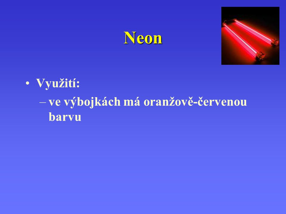 Argon Využití:  ve výbojkách Argon září při větší koncentraci červeně, při nižších přechází přes fialovou a modrou až k bílé barvě  ve směsi s dusíkem používá jako ochranná atmosféra žárovek  jako prostředí pro uchovávání potravin