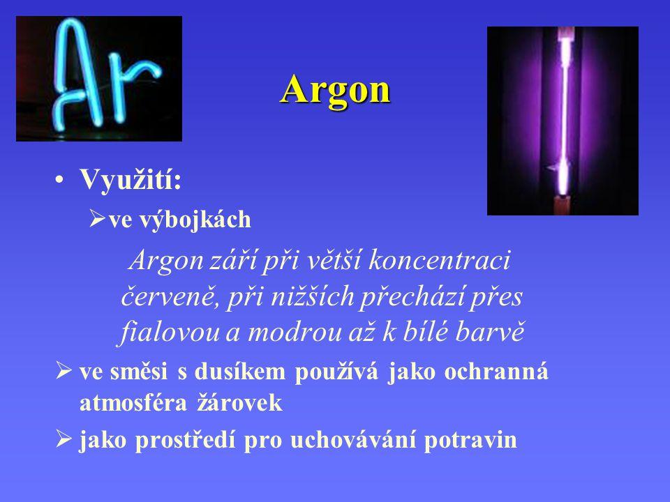 Argon Využití:  ve výbojkách Argon září při větší koncentraci červeně, při nižších přechází přes fialovou a modrou až k bílé barvě  ve směsi s dusík