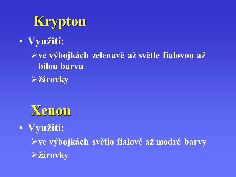 Krypton Využití:  ve výbojkách zelenavě až světle fialovou až bílou barvu  žárovkyXenon Využití:  ve výbojkách světlo fialové až modré barvy  žáro
