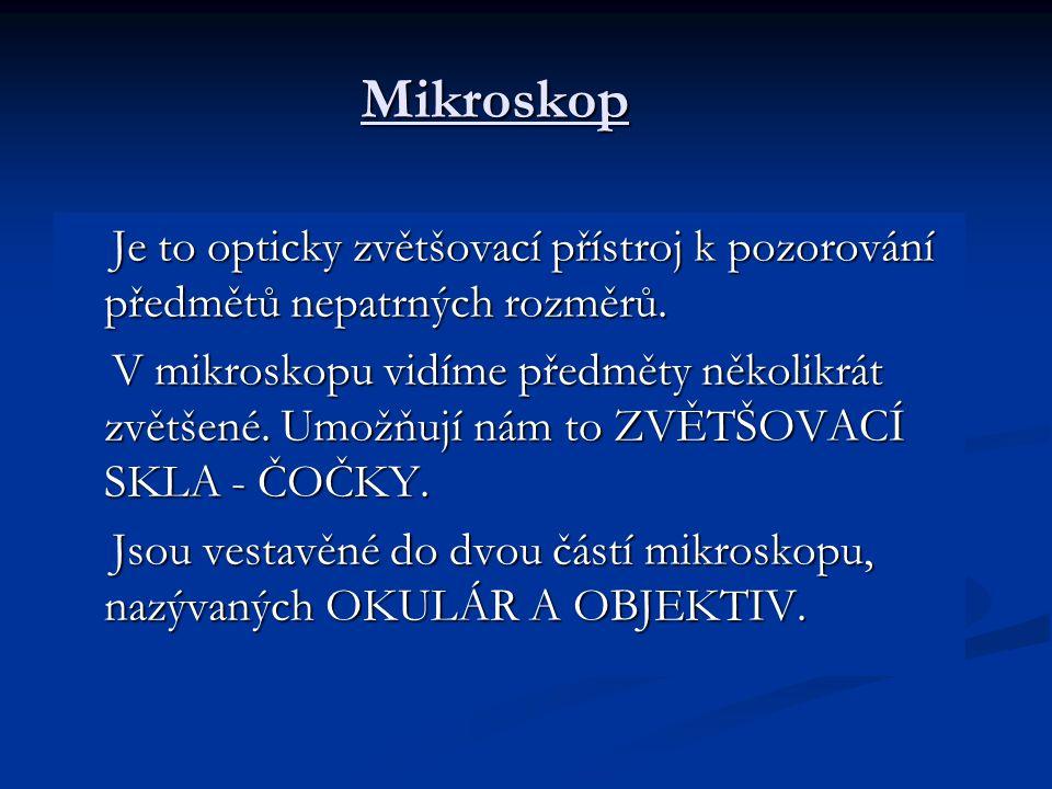 Mikroskop Je to opticky zvětšovací přístroj k pozorování předmětů nepatrných rozměrů.
