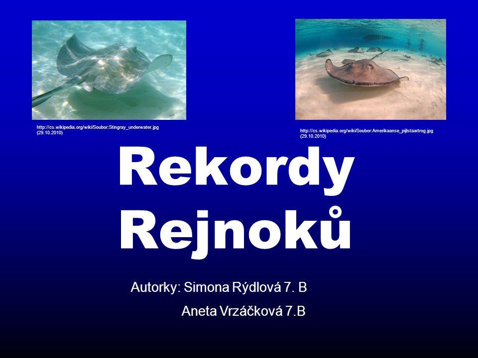 Rekordy Rejnoků http://cs.wikipedia.org/wiki/Soubor:Stingray_underwater.jpg (29.10.2010) http://cs.wikipedia.org/wiki/Soubor:Amerikaanse_pijlstaartrog.jpg (29.10.2010) Autorky: Simona Rýdlová 7.