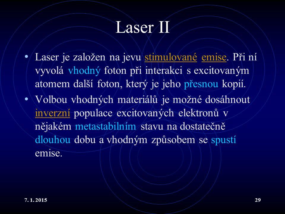 7. 1. 201529 Laser II Laser je založen na jevu stimulované emise. Při ní vyvolá vhodný foton při interakci s excitovaným atomem další foton, který je