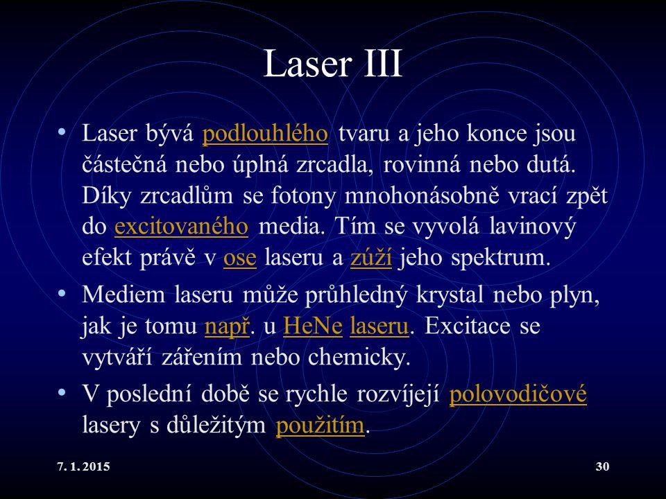 7. 1. 201530 Laser III Laser bývá podlouhlého tvaru a jeho konce jsou částečná nebo úplná zrcadla, rovinná nebo dutá. Díky zrcadlům se fotony mnohonás