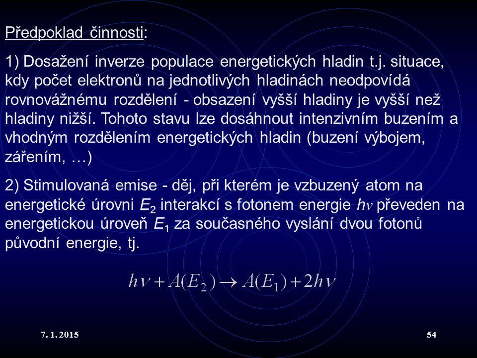 7. 1. 201554 Předpoklad činnosti: 1) Dosažení inverze populace energetických hladin t.j. situace, kdy počet elektronů na jednotlivých hladinách neodpo