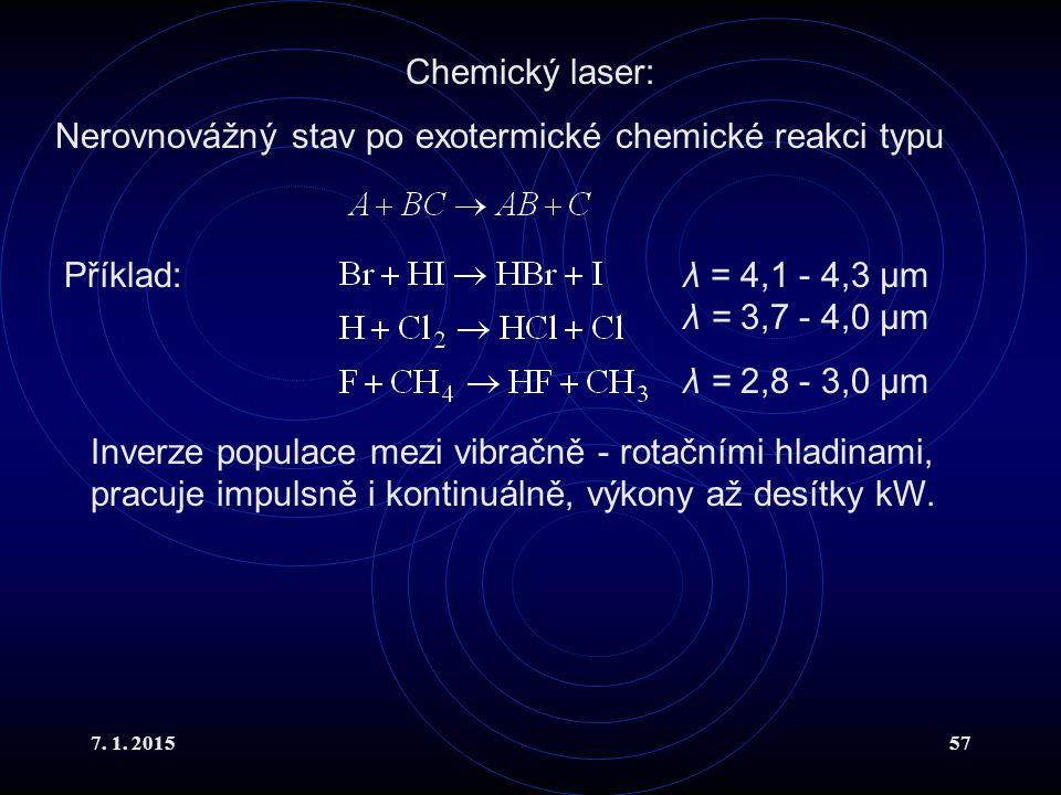 7. 1. 201557 Chemický laser: Nerovnovážný stav po exotermické chemické reakci typu Příklad:λ = 4,1 - 4,3 μm λ = 3,7 - 4,0 μm λ = 2,8 - 3,0 μm Inverze