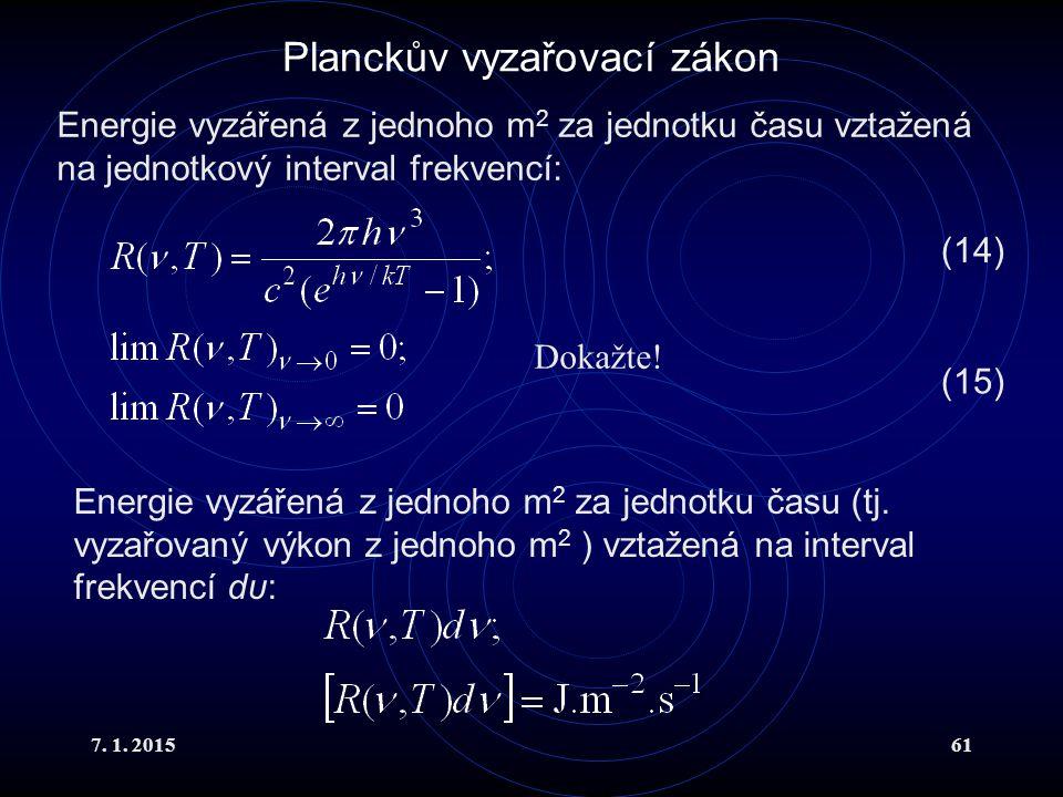 7. 1. 201561 Planckův vyzařovací zákon Energie vyzářená z jednoho m 2 za jednotku času vztažená na jednotkový interval frekvencí: Energie vyzářená z j