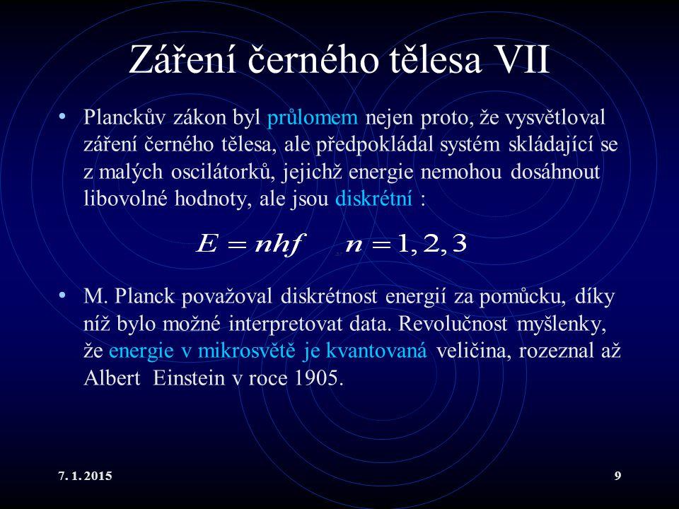 7. 1. 20159 Záření černého tělesa VII Planckův zákon byl průlomem nejen proto, že vysvětloval záření černého tělesa, ale předpokládal systém skládajíc