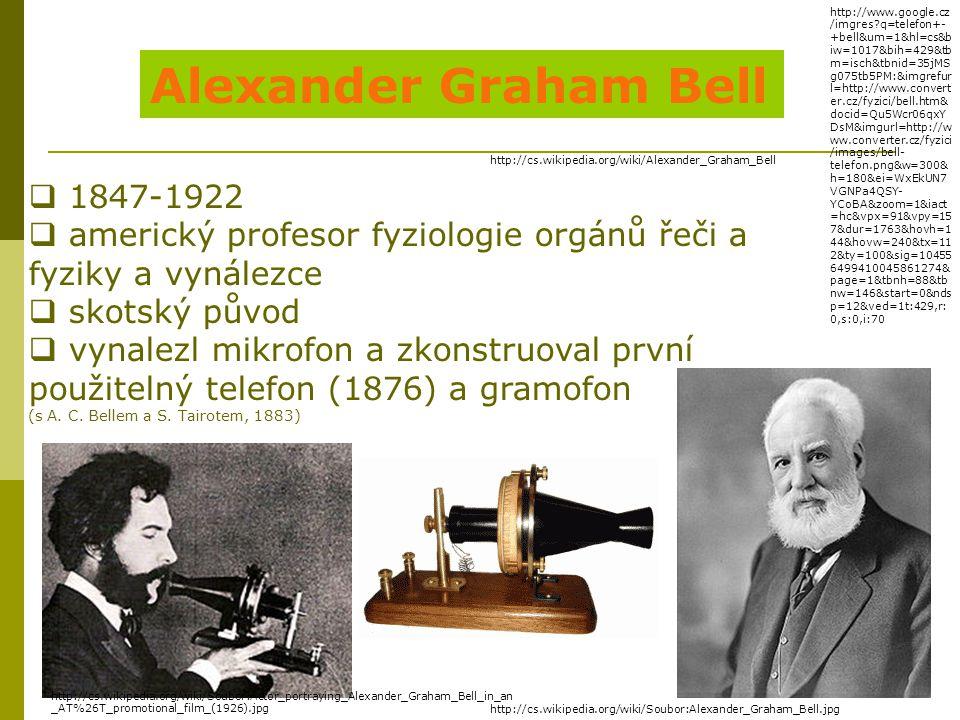 Alexander Graham Bell  1847-1922  americký profesor fyziologie orgánů řeči a fyziky a vynálezce  skotský původ  vynalezl mikrofon a zkonstruoval p