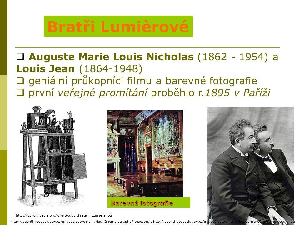 Bratři Lumièrové  Auguste Marie Louis Nicholas (1862 - 1954) a Louis Jean (1864-1948)  geniální průkopníci filmu a barevné fotografie  první veřejn