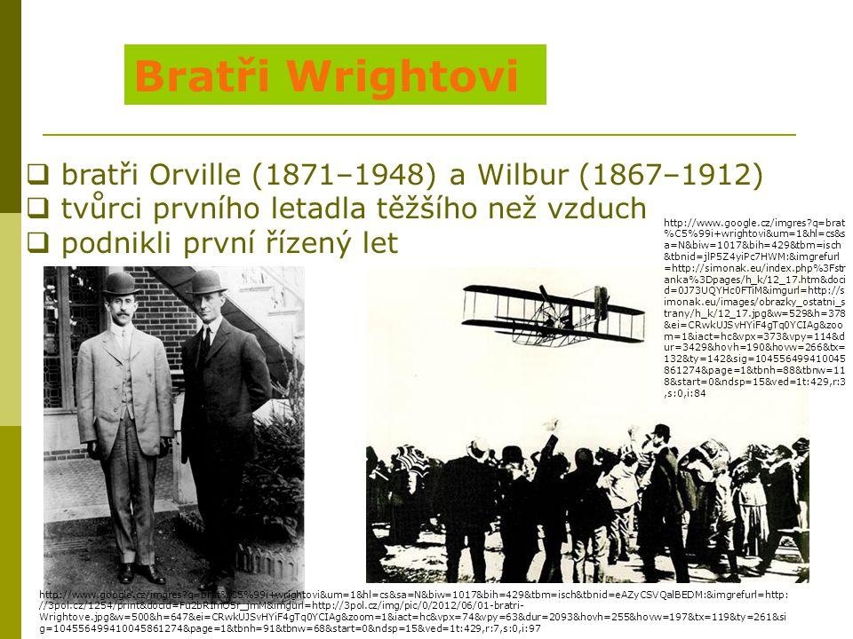 Bratři Wrightovi  bratři Orville (1871–1948) a Wilbur (1867–1912)  tvůrci prvního letadla těžšího než vzduch  podnikli první řízený let http://www.