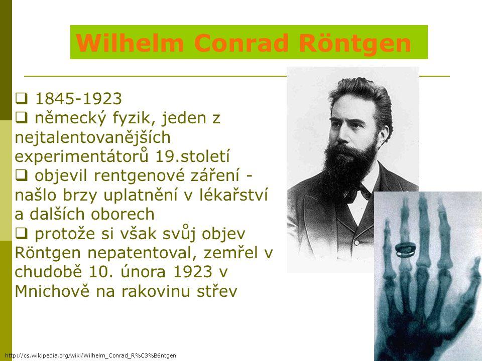 Wilhelm Conrad Röntgen  1845-1923  německý fyzik, jeden z nejtalentovanějších experimentátorů 19.století  objevil rentgenové záření - našlo brzy up