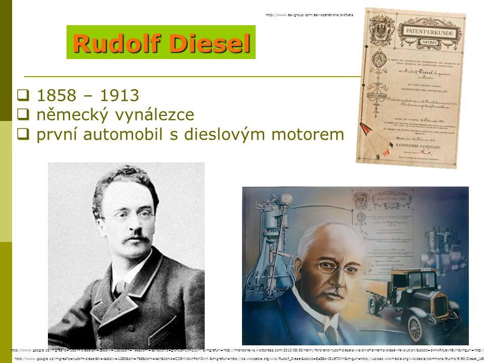 Rudolf Diesel  1858 – 1913  německý vynálezce  první automobil s dieslovým motorem http://www.google.cz/imgres?q=rudolf+diesel&hl=cs&biw=1280&bih=7