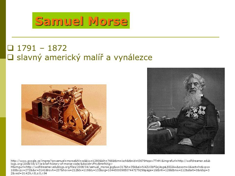 1.Prototyp telegrafu -využíval jeden článek baterie a jednoduchý elektromagnet - fungoval na krátké vzdálenosti Nejznámější Morseovy vynálezy Elektrický telegraf -1837 nebo 1838 http://www.google.cz/imgres?q=samuel+morse&hl=cs&biw=1280&bih=766&tbm=isch&tbnid=t3679Hzpov7TnM:&imgrefurl=http://wolfdreamer.edub logs.org/2008/04/17/a-brief-history-of-morse-code/&docid=VFnyBmnf4Xgv- M&imgurl=http://wolfdreamer.edublogs.org/files/2008/04/samuel_morse.jpg&w=317&h=354&ei=hi4ZUObFGsj4sgaL8IGIAw&zoom=1&iact=hc&vpx= 168&vpy=272&dur=3141&hovh=237&hovw=212&tx=119&ty=133&sig=104430009650744727929&page=1&tbnh=126&tbnw=112&start=0&ndsp=3 2&ved=1t:429,r:8,s:0,i:94