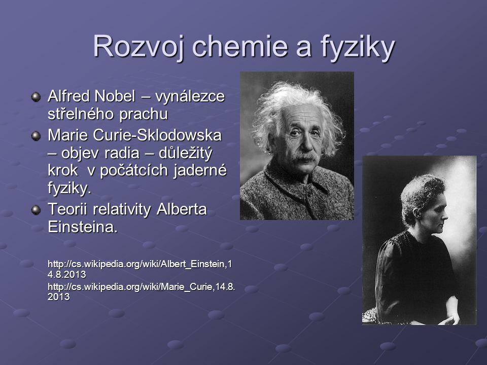 Rozvoj chemie a fyziky Alfred Nobel – vynálezce střelného prachu Marie Curie-Sklodowska – objev radia – důležitý krok v počátcích jaderné fyziky. Teor