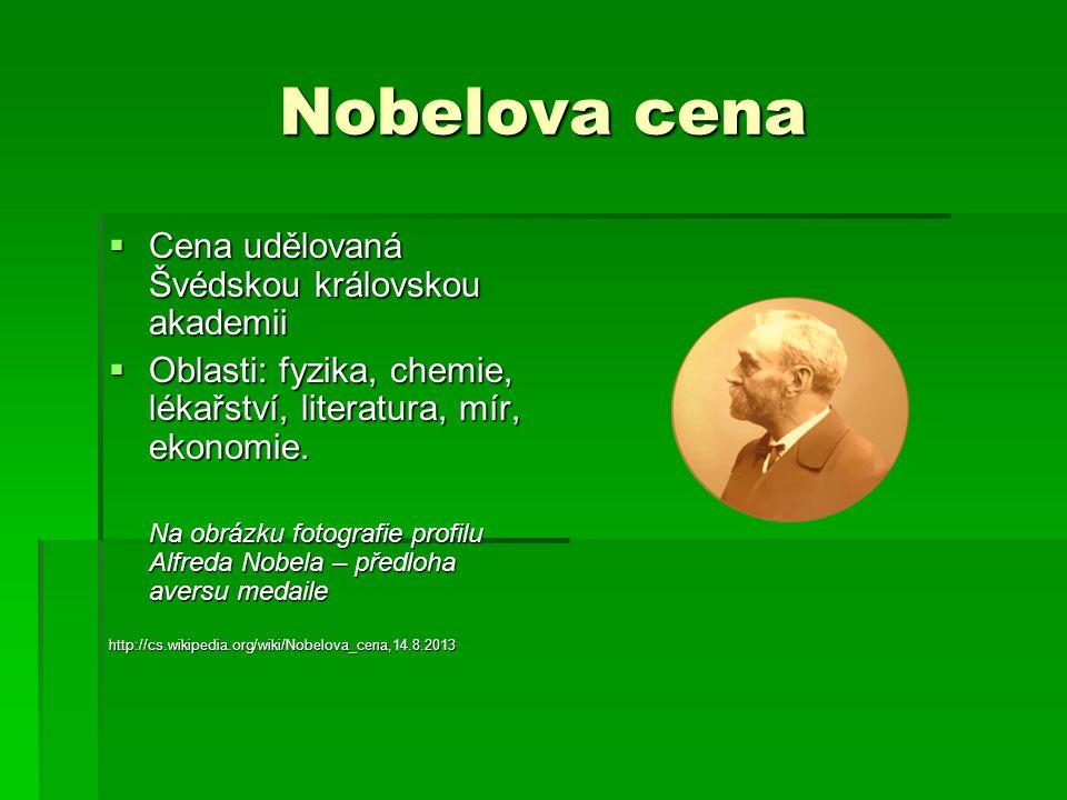 Nobelova cena  Cena udělovaná Švédskou královskou akademii  Oblasti: fyzika, chemie, lékařství, literatura, mír, ekonomie. Na obrázku fotografie pro