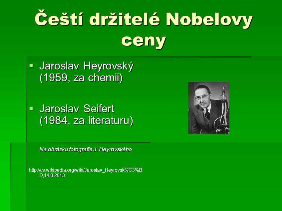 Čeští držitelé Nobelovy ceny  Jaroslav Heyrovský (1959, za chemii)  Jaroslav Seifert (1984, za literaturu) Na obrázku fotografie J. Heyrovského http