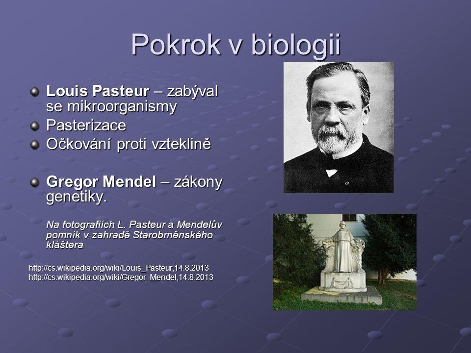 Pokrok v biologii Louis Pasteur – zabýval se mikroorganismy Pasterizace Očkování proti vzteklině Gregor Mendel – zákony genetiky. Na fotografiích L. P