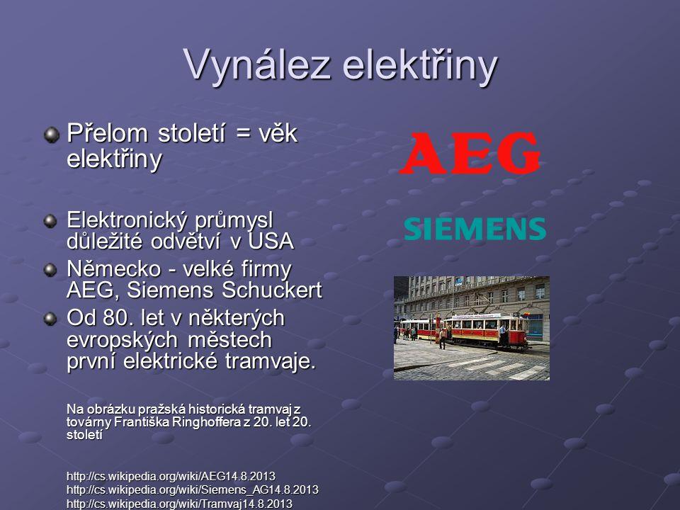 Vynález elektřiny Přelom století = věk elektřiny Elektronický průmysl důležité odvětví v USA Německo - velké firmy AEG, Siemens Schuckert Od 80. let v
