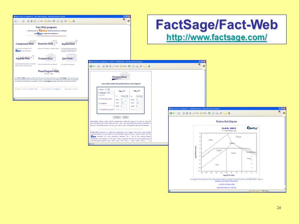 26 FactSage/Fact-Web http://www.factsage.com/ http://www.factsage.com/