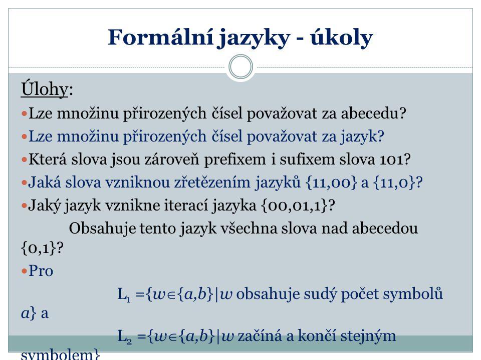 Formální jazyky - úkoly Úlohy: Lze množinu přirozených čísel považovat za abecedu? Lze množinu přirozených čísel považovat za jazyk? Která slova jsou
