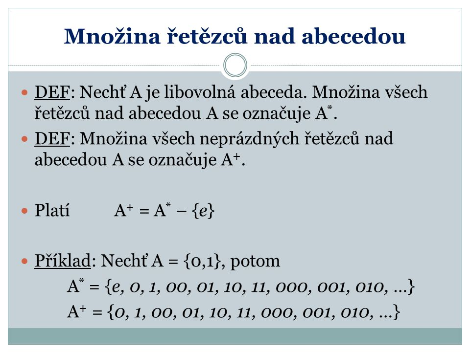 Množina řetězců nad abecedou DEF: Nechť A je libovolná abeceda.