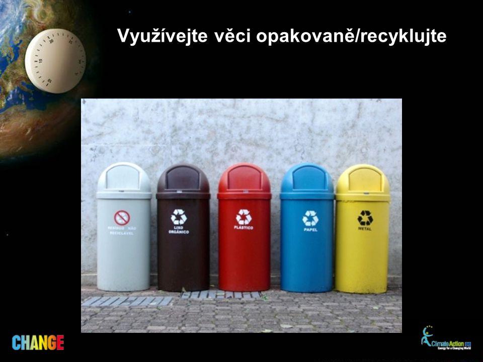 Využívejte věci opakovaně/recyklujte
