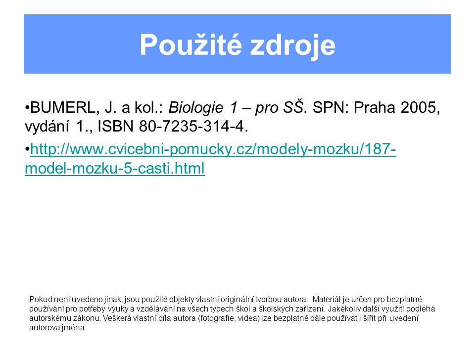 Použité zdroje BUMERL, J. a kol.: Biologie 1 – pro SŠ. SPN: Praha 2005, vydání 1., ISBN 80-7235-314-4. http://www.cvicebni-pomucky.cz/modely-mozku/187