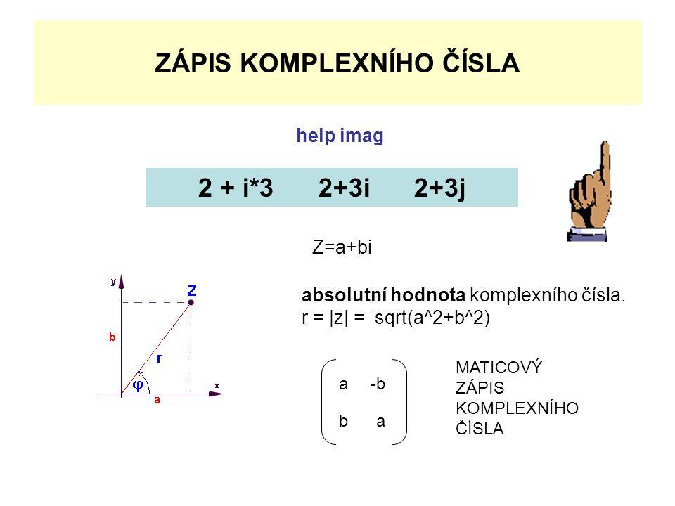 ZÁPIS KOMPLEXNÍHO ČÍSLA 2 + i*3 2+3i 2+3j Z=a+bi absolutní hodnota komplexního čísla.