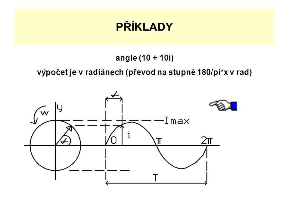 PŘÍKLADY angle (10 + 10i) výpočet je v radiánech (převod na stupně 180/pi*x v rad)