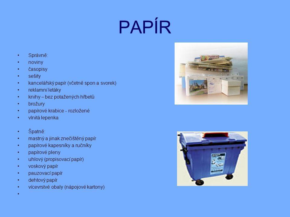 PLASTY Správně: stlačené PET lahve (víčka mohou zůstat na lahvi, ale nedotažená) igelitové, polyethylenové tašky a sáčky kelímky od potravin (obaly není nutné před vhozením do sběrných nádob vymývat) mikrotenové sáčky vypláchnuté plastové nádoby od mycích prostředků polystyren Špatně: znečištěné plastové nádoby guma molitan kabely PVC vláken nádobky od léčiv vícevrstvé obaly (nápojové kartony pneumatiky linolea a jiné podlahové krytiny textil z umělých )