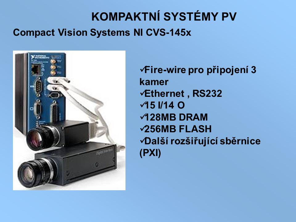 KOMPAKTNÍ SYSTÉMY PV Compact Vision Systems NI CVS-145x Fire-wire pro připojení 3 kamer Ethernet, RS232 15 I/14 O 128MB DRAM 256MB FLASH Další rozšiřu