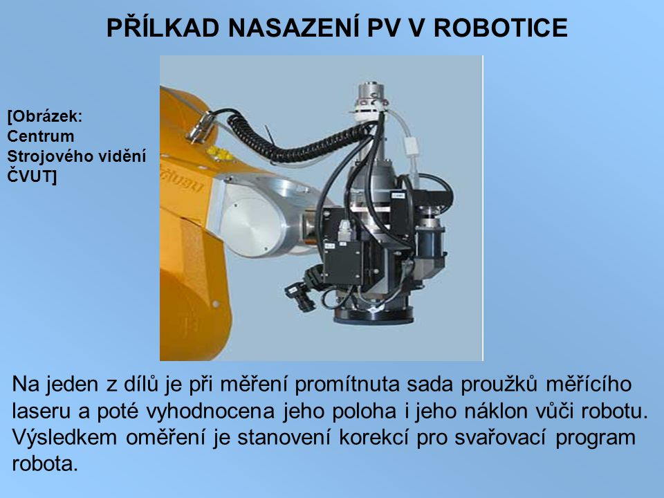 PŘÍLKAD NASAZENÍ PV V ROBOTICE Na jeden z dílů je při měření promítnuta sada proužků měřícího laseru a poté vyhodnocena jeho poloha i jeho náklon vůči