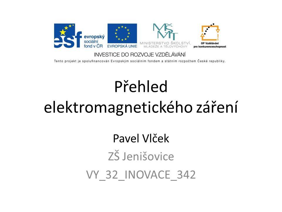 Přehled elektromagnetického záření Pavel Vlček ZŠ Jenišovice VY_32_INOVACE_342
