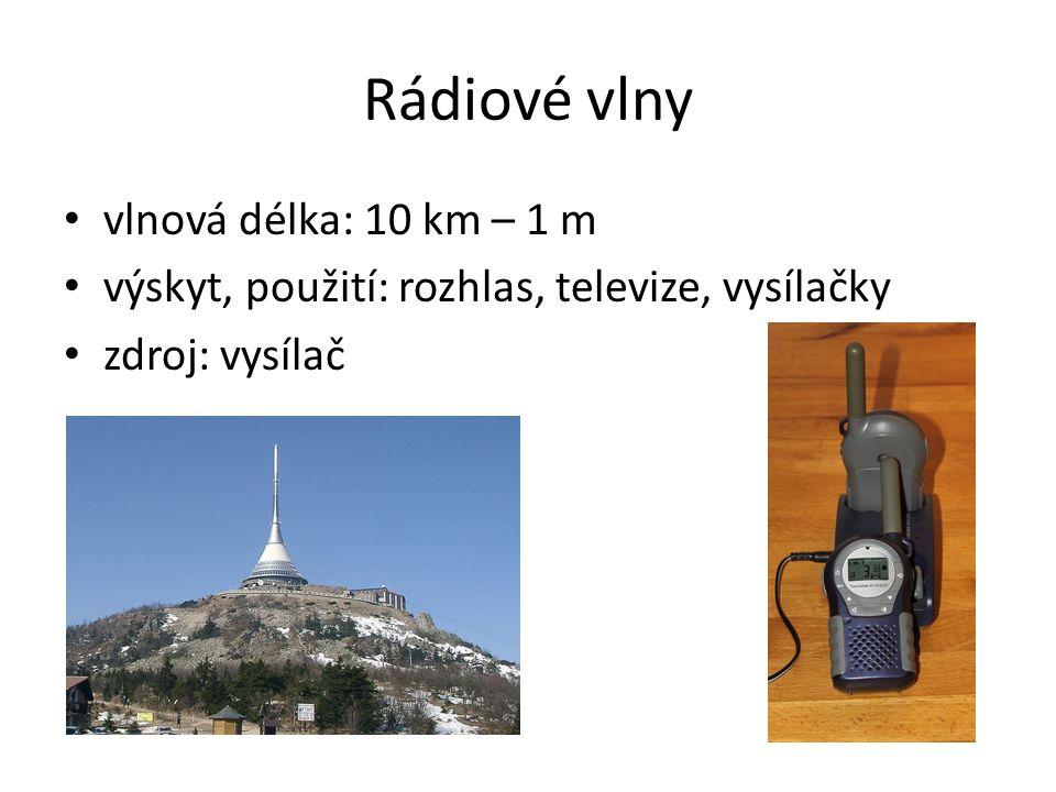 Rádiové vlny vlnová délka: 10 km – 1 m výskyt, použití: rozhlas, televize, vysílačky zdroj: vysílač