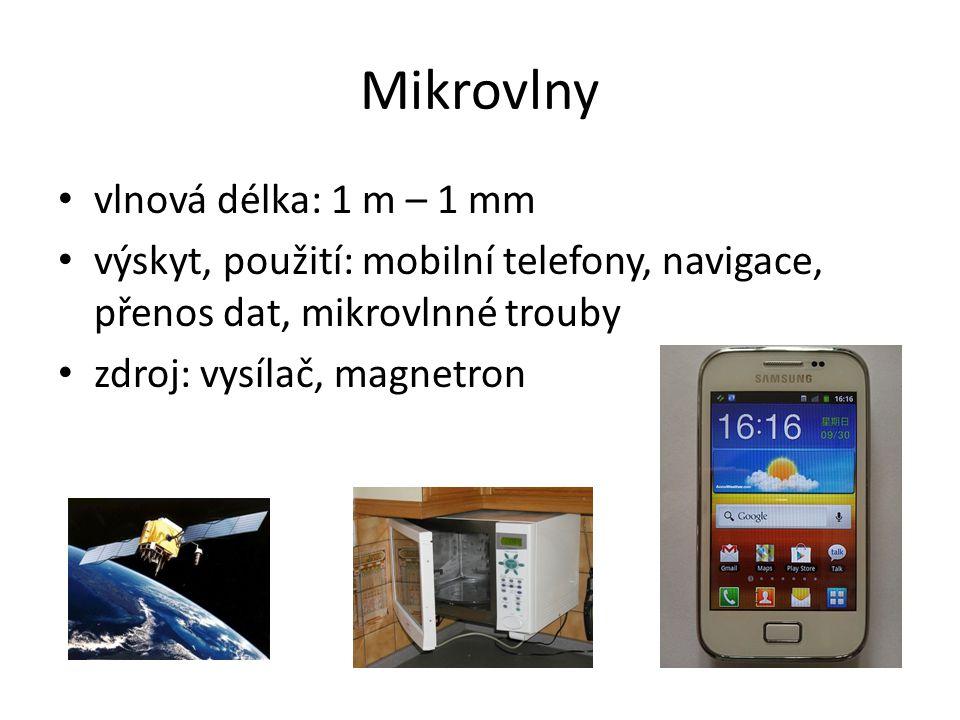 Mikrovlny vlnová délka: 1 m – 1 mm výskyt, použití: mobilní telefony, navigace, přenos dat, mikrovlnné trouby zdroj: vysílač, magnetron