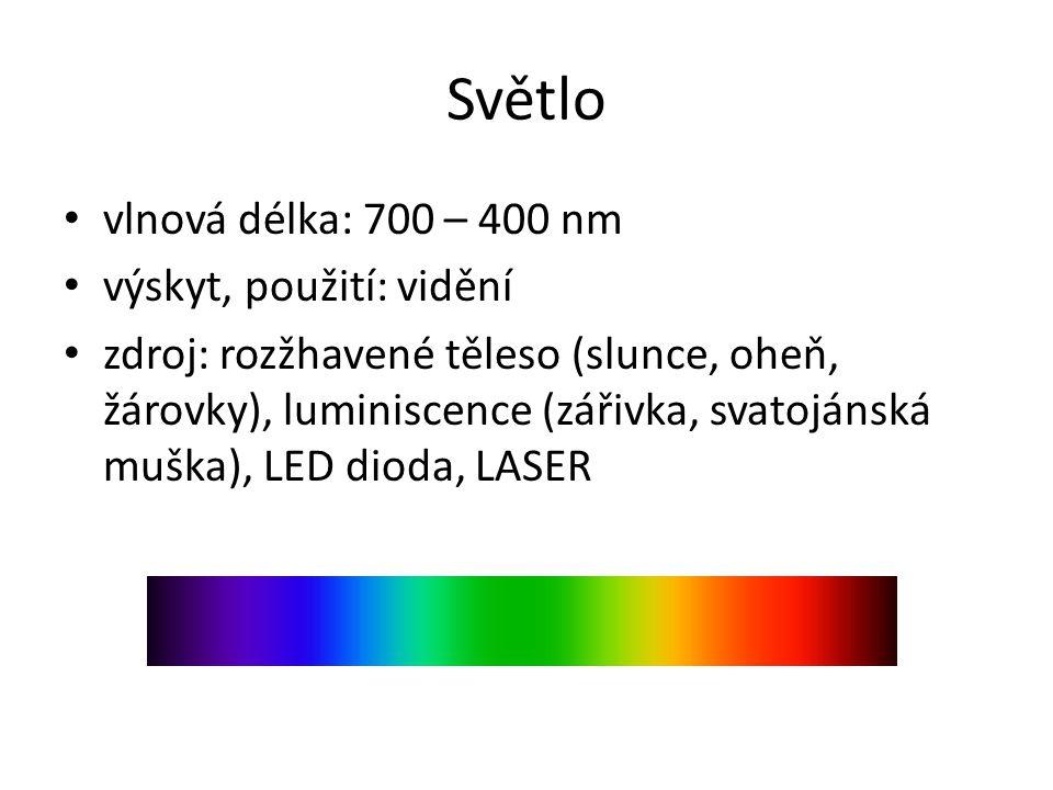 Světlo vlnová délka: 700 – 400 nm výskyt, použití: vidění zdroj: rozžhavené těleso (slunce, oheň, žárovky), luminiscence (zářivka, svatojánská muška),
