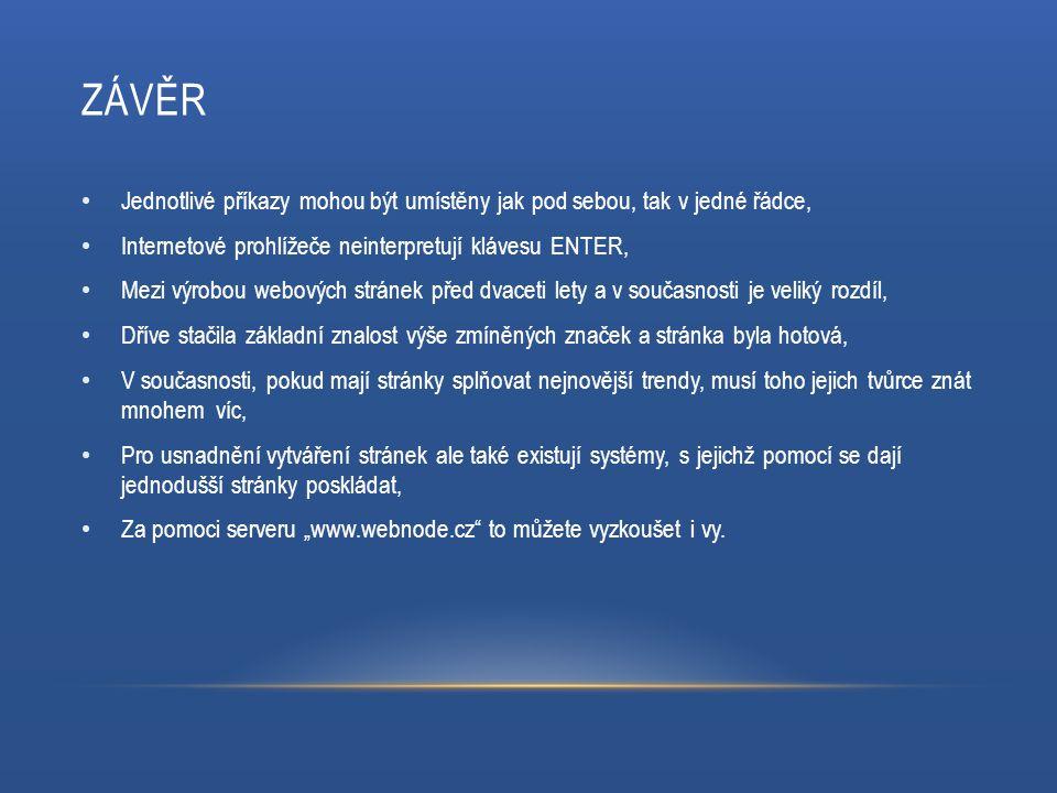 ZÁVĚR Jednotlivé příkazy mohou být umístěny jak pod sebou, tak v jedné řádce, Internetové prohlížeče neinterpretují klávesu ENTER, Mezi výrobou webový