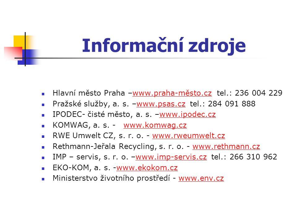 Informační zdroje Hlavní město Praha –www.praha-město.cz tel.: 236 004 229www.praha-město.cz Pražské služby, a. s. –www.psas.cz tel.: 284 091 888www.p