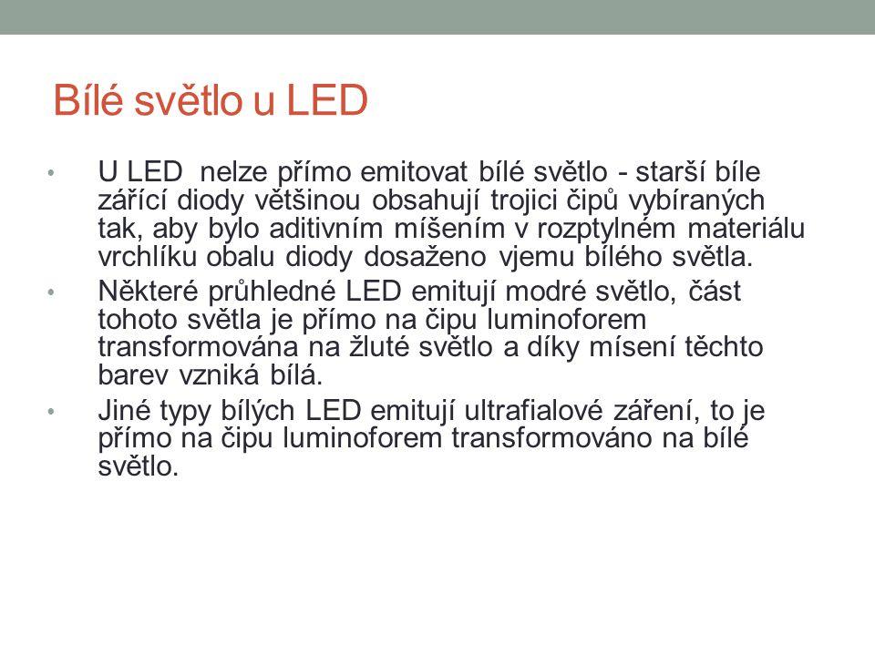 Bílé světlo u LED U LED nelze přímo emitovat bílé světlo - starší bíle zářící diody většinou obsahují trojici čipů vybíraných tak, aby bylo aditivním