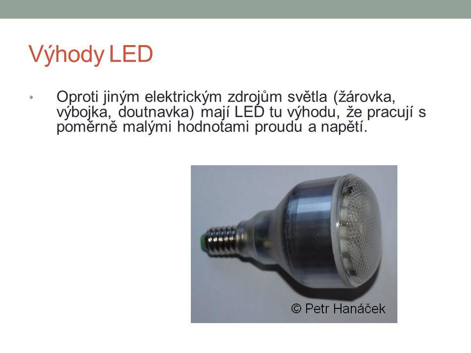 Výhody LED Oproti jiným elektrickým zdrojům světla (žárovka, výbojka, doutnavka) mají LED tu výhodu, že pracují s poměrně malými hodnotami proudu a na