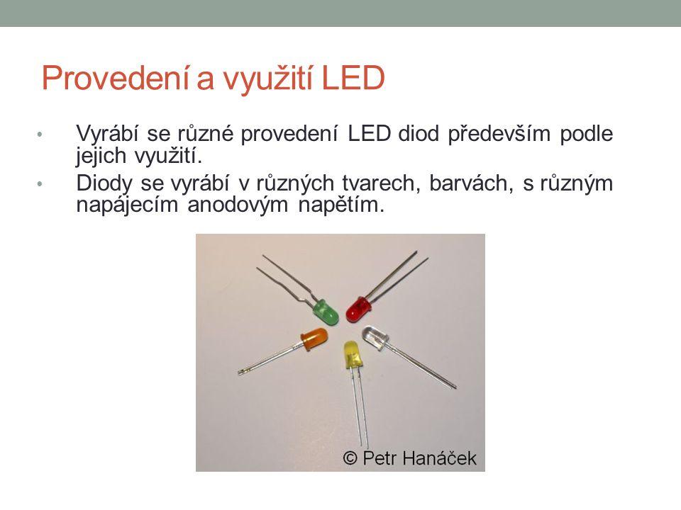 Provedení a využití LED Vyrábí se různé provedení LED diod především podle jejich využití. Diody se vyrábí v různých tvarech, barvách, s různým napáje