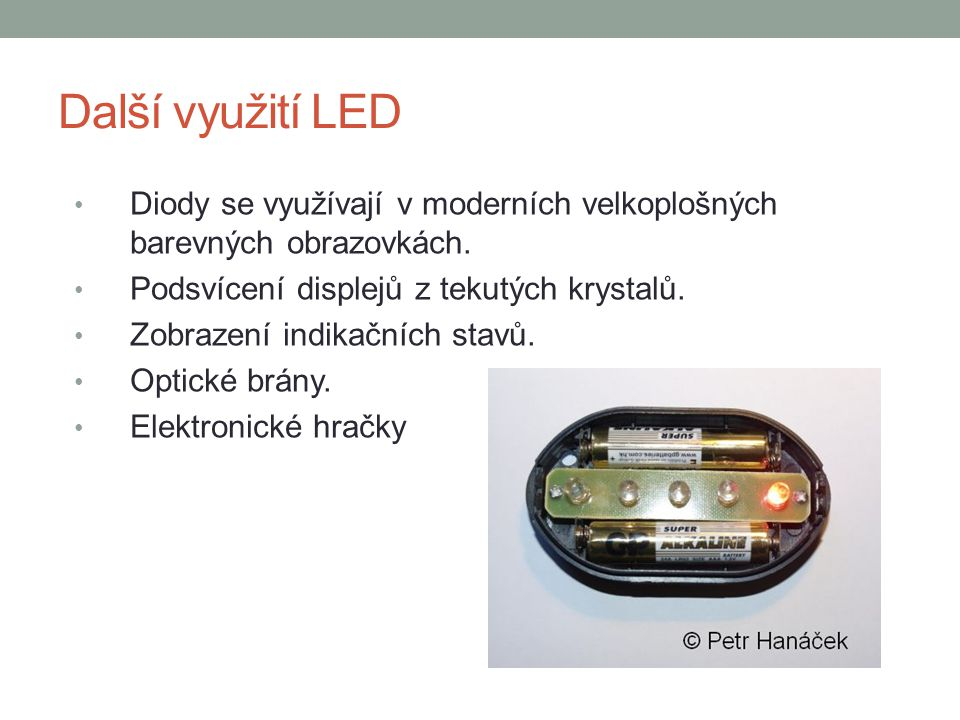 Další využití LED Diody se využívají v moderních velkoplošných barevných obrazovkách. Podsvícení displejů z tekutých krystalů. Zobrazení indikačních s