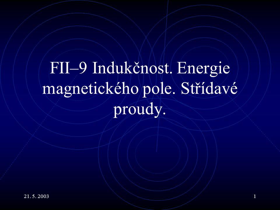 21. 5. 20031 FII–9 Indukčnost. Energie magnetického pole. Střídavé proudy.