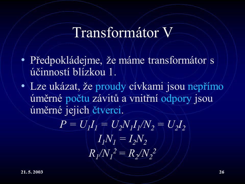 21.5. 200326 Transformátor V Předpokládejme, že máme transformátor s účinností blízkou 1.