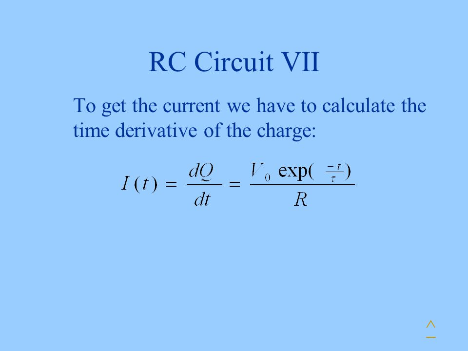 RC Circuit VII To get the current we have to calculate the time derivative of the charge: ^