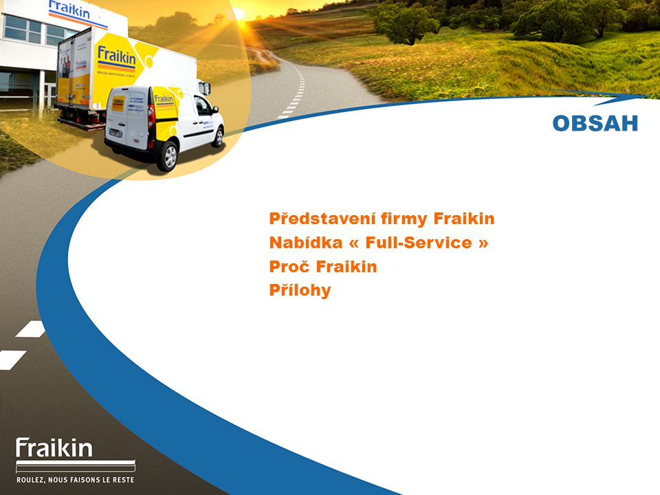 13 Dodatečná vozidla abychom udrželi krok s Vašimi sezónními aktivitami, prací přesahující rámec Vašich plánovaných obchodních aktivit, poskytneme Vám dodatečná vozidla, dle Vašich požadavků.