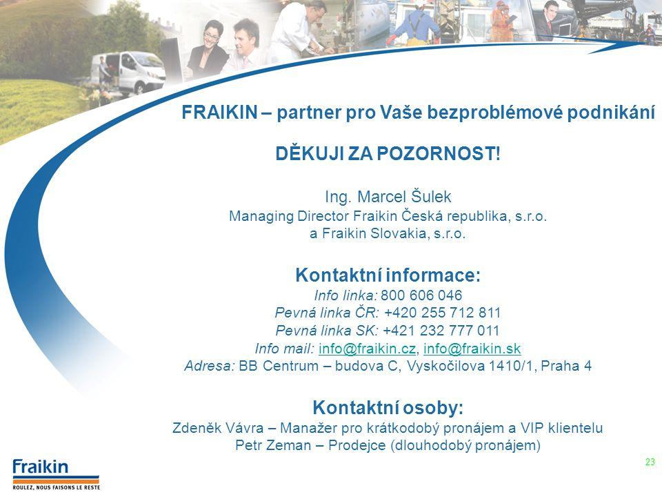 FRAIKIN – partner pro Vaše bezproblémové podnikání DĚKUJI ZA POZORNOST! Ing. Marcel Šulek Managing Director Fraikin Česká republika, s.r.o. a Fraikin