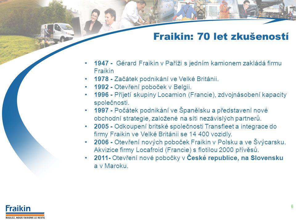 6 Fraikin: 70 let zkušeností 1947 - Gérard Fraikin v Paříži s jedním kamionem zakládá firmu Fraikin 1978 - Začátek podnikání ve Velké Británii. 1992 -